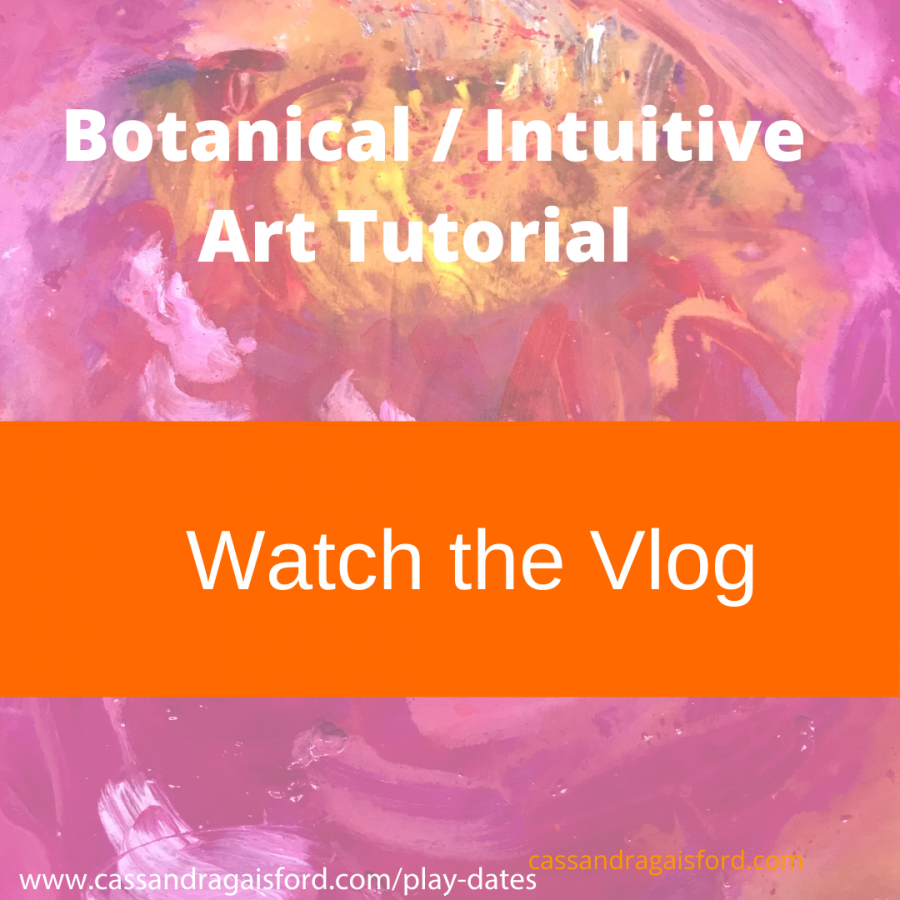 Botanical / Intuitive Art Tutorial – Step Into Your Flower