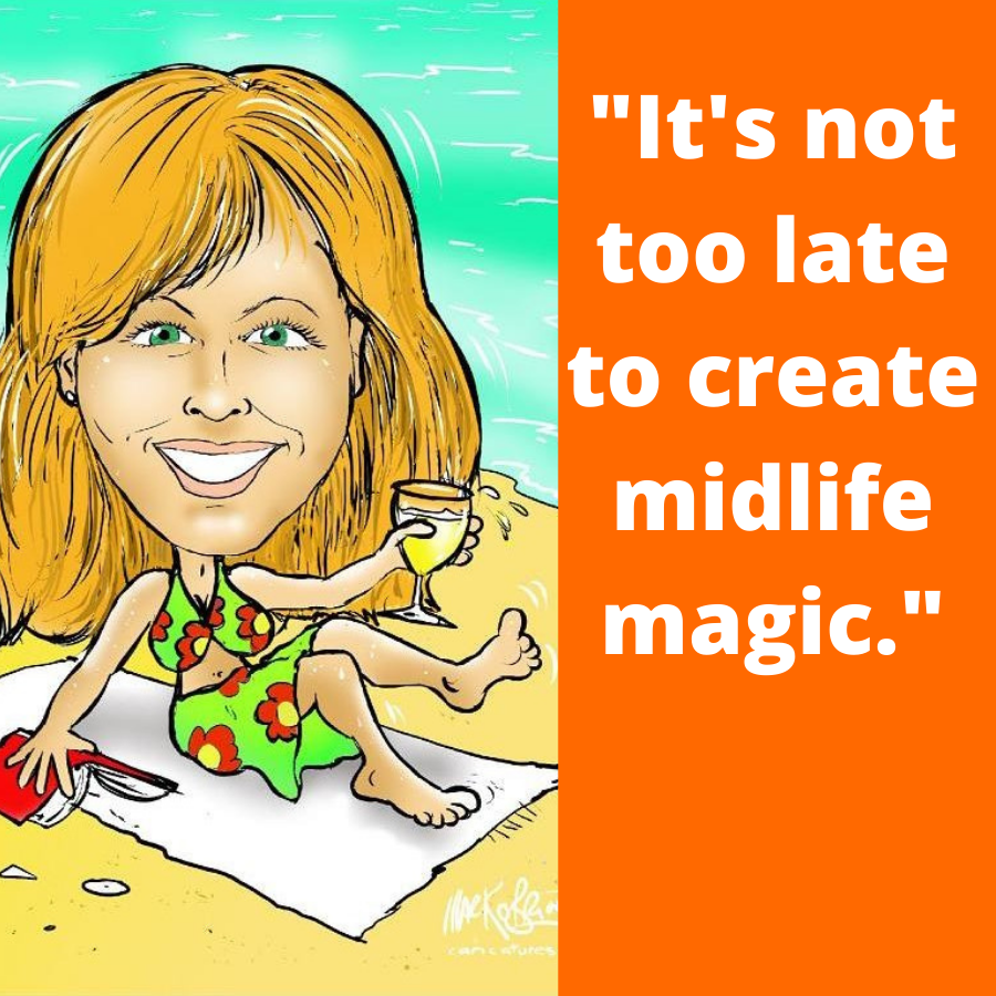 It's not too late to create midlife magic